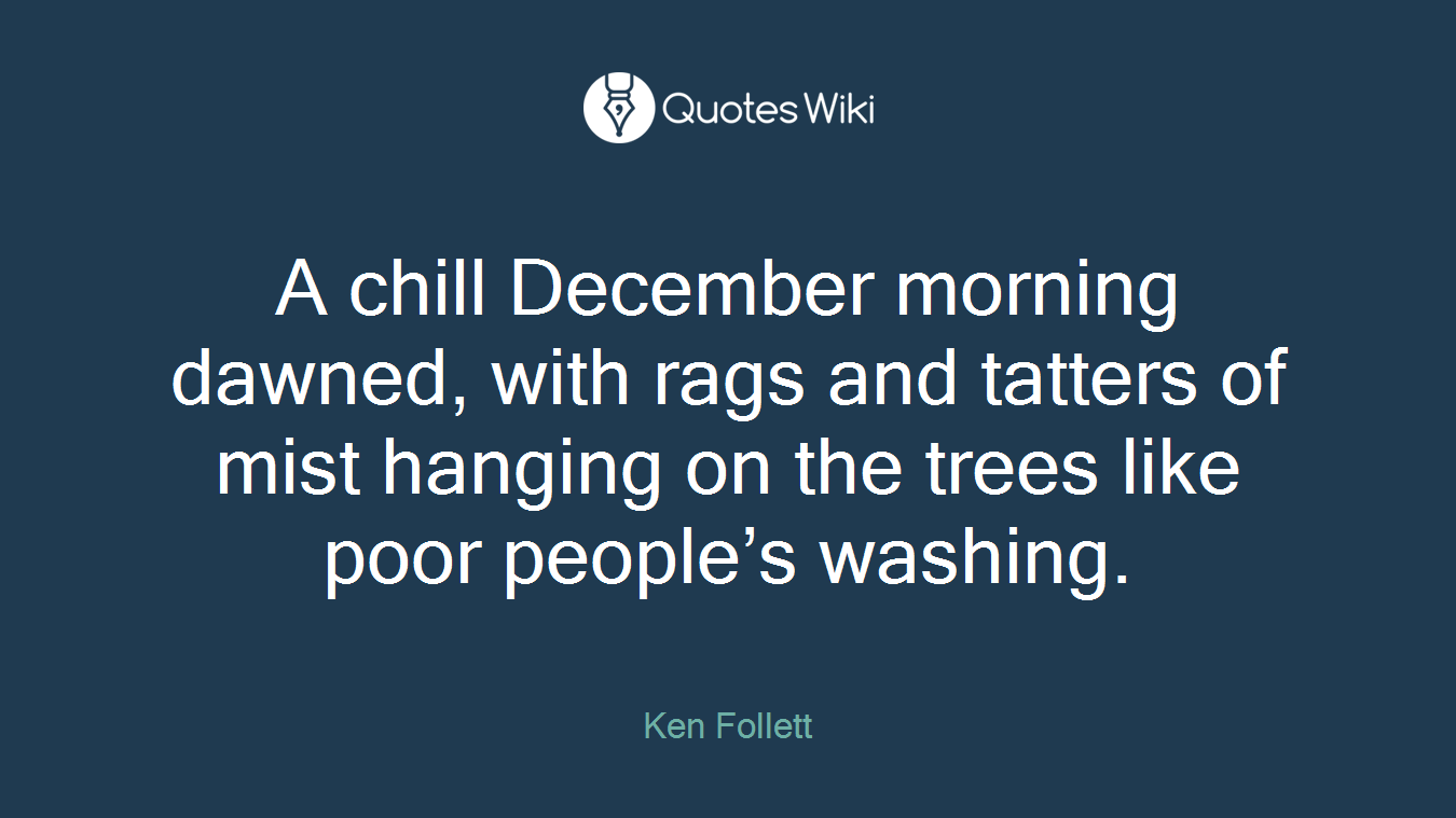 A chill December morning dawned, with rags and ...