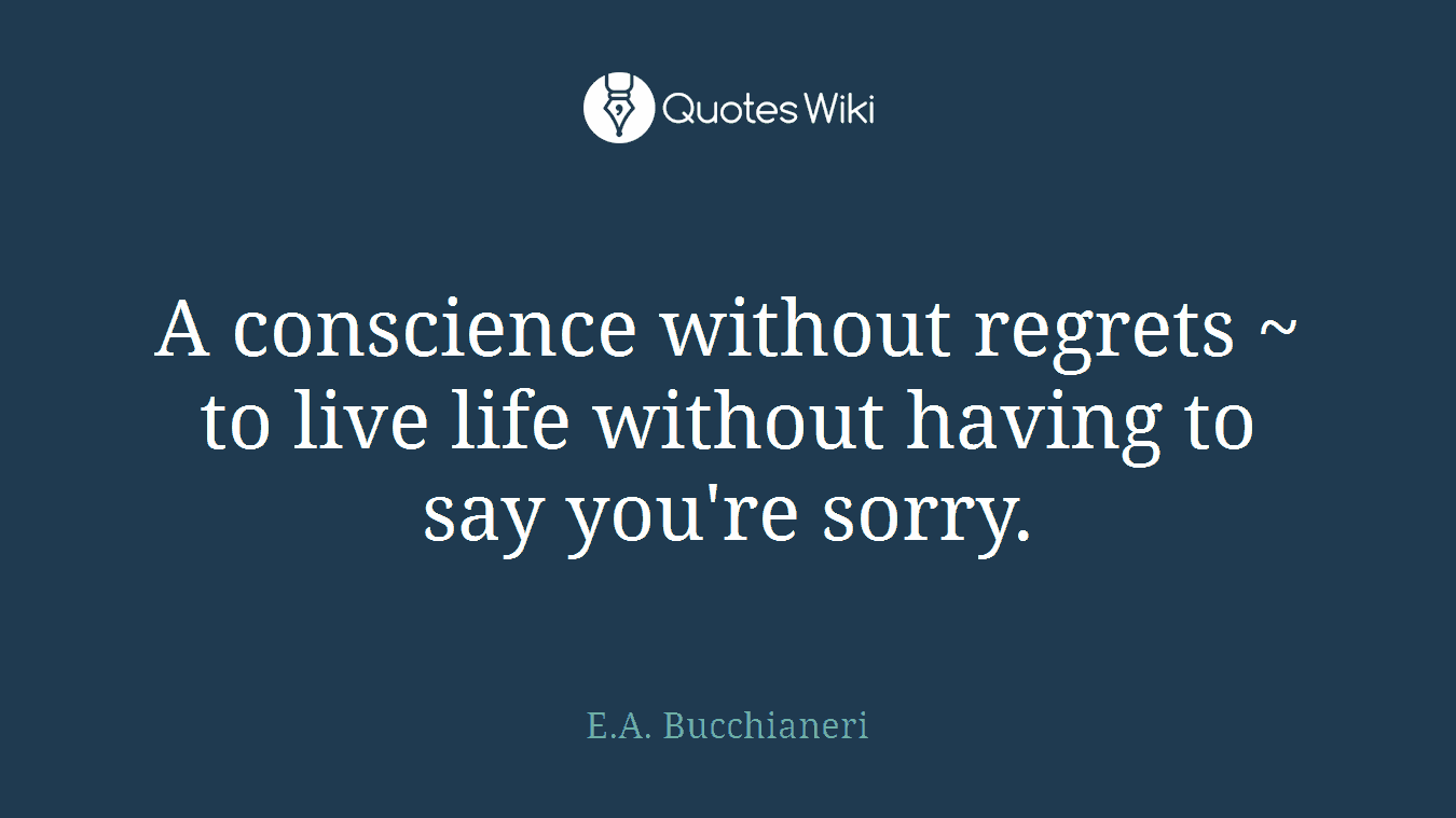 A Conscience Without Regrets To Live Life Wit Quoteswiki