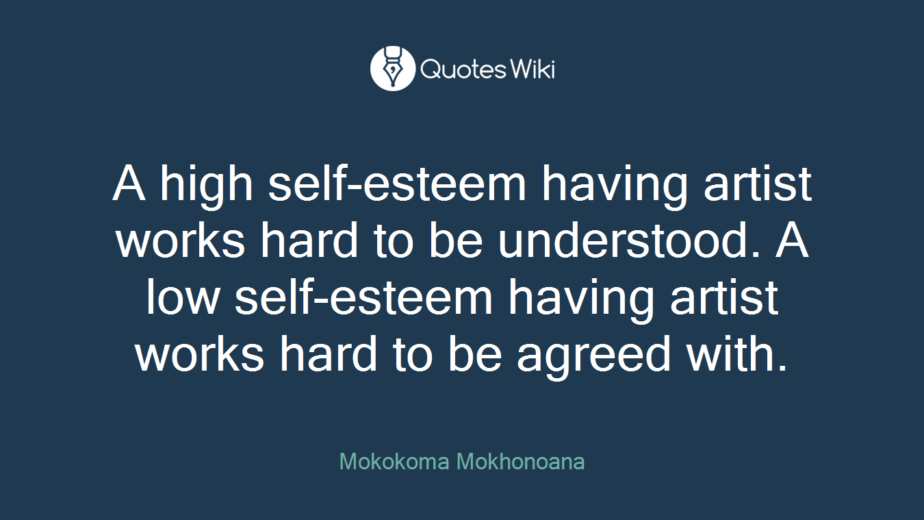 A High Self Esteem Having Artist Works Hard To Quoteswiki