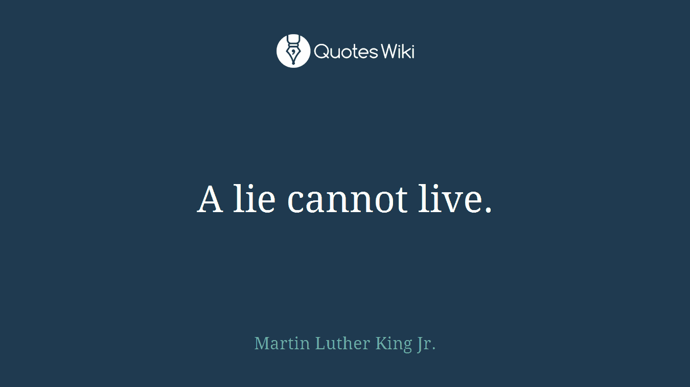 A lie cannot live.