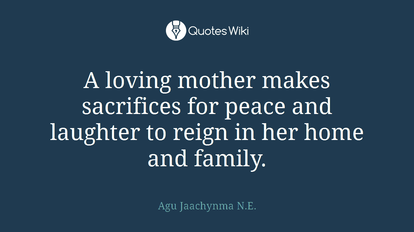 A loving mother makes sacrifices for peace and laughter to reign in her home and family.