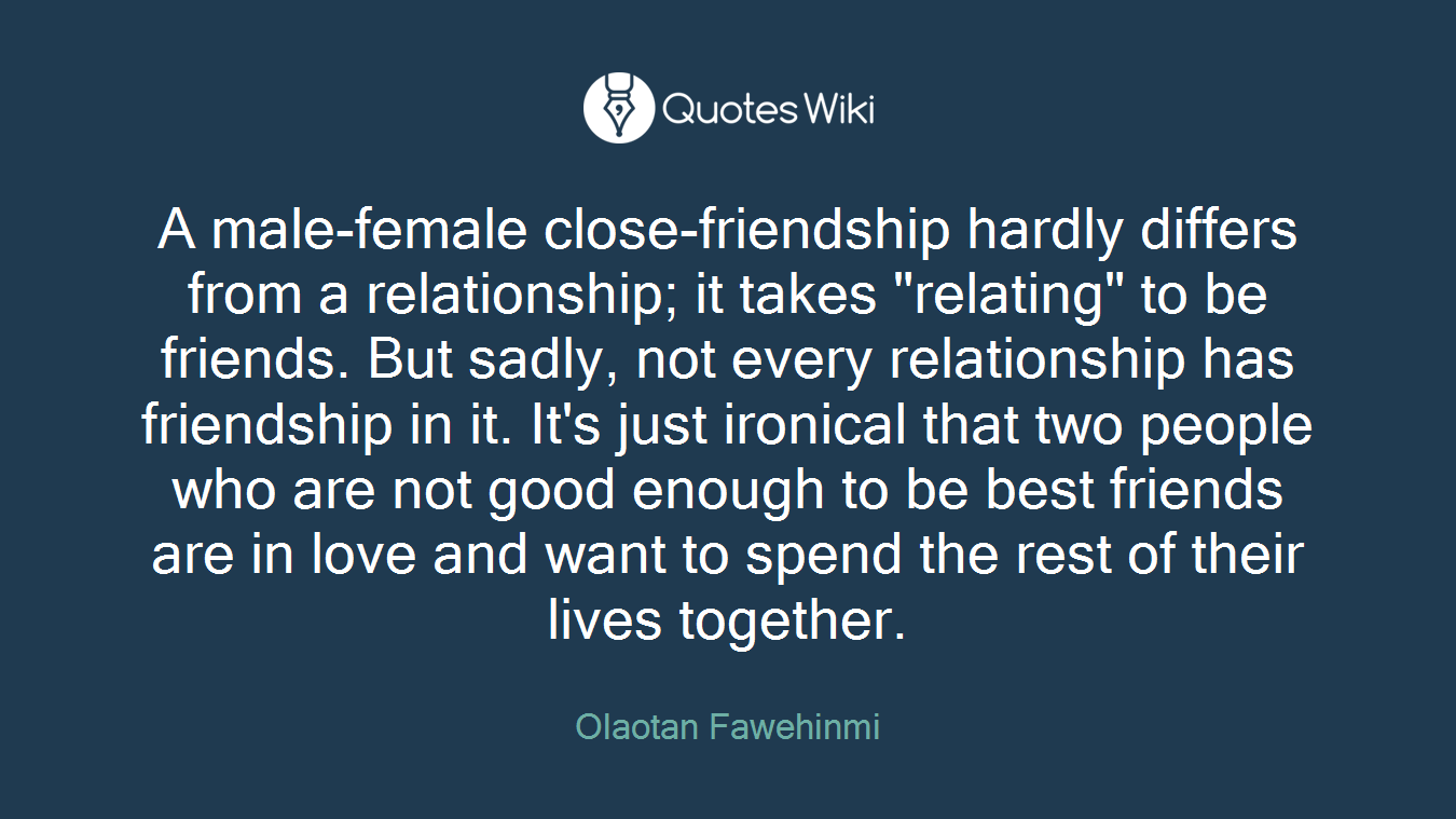A Male Female Close Friendship Hardly Differs F Quotes Wiki