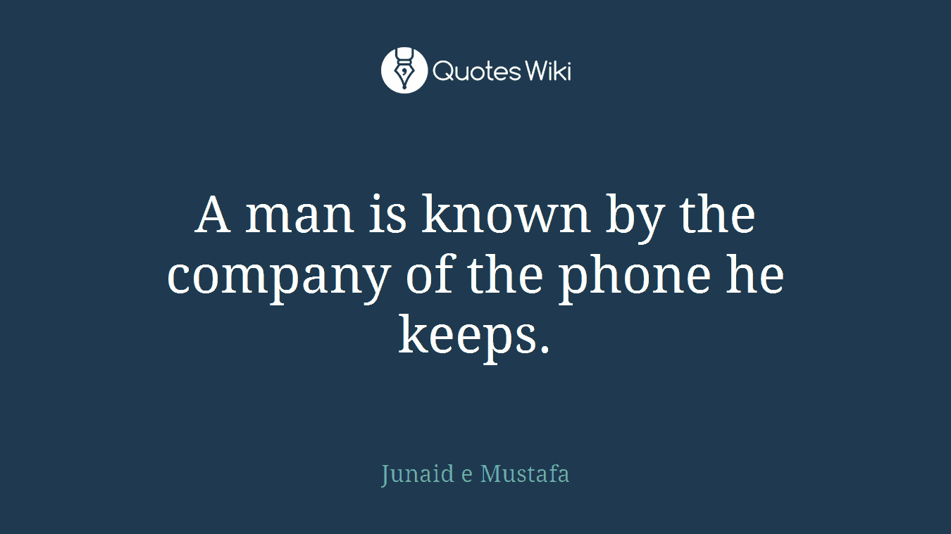 A man is known by the company of the phone he keeps.
