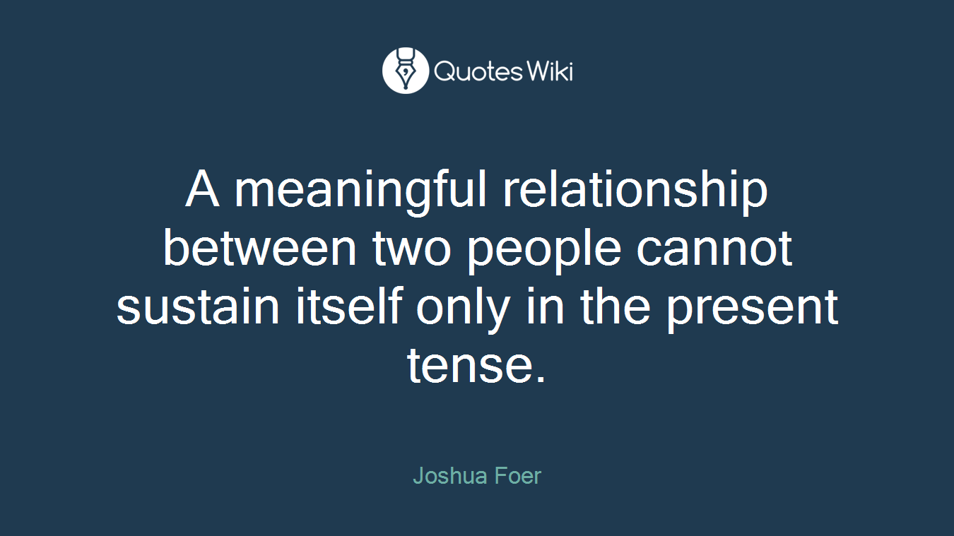 Image of: Misunderstanding Meaningful Relationship Between Two People Cannot Sustain Itself Only In The Present Tense Upload Mega Quotes Meaningful Relationship Between Two People Ca