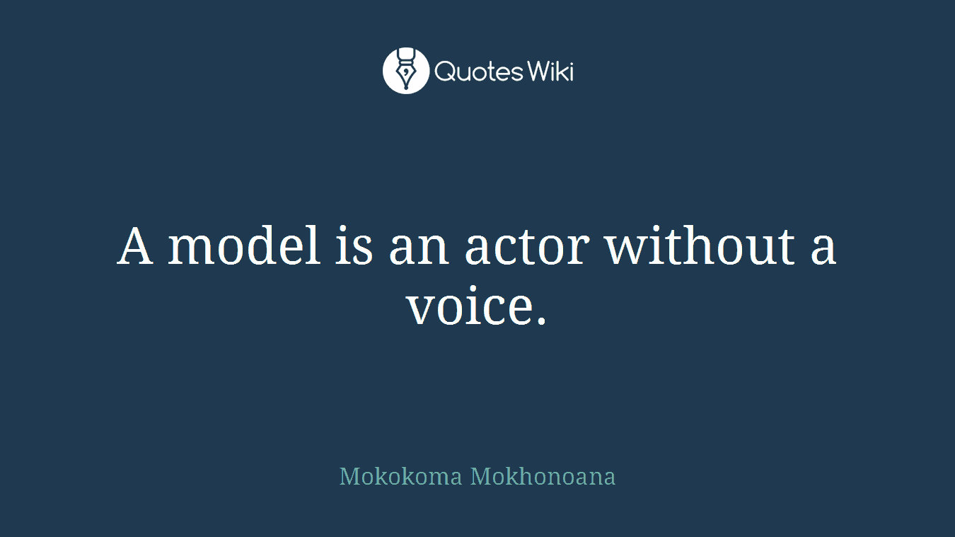 A model is an actor without a voice.