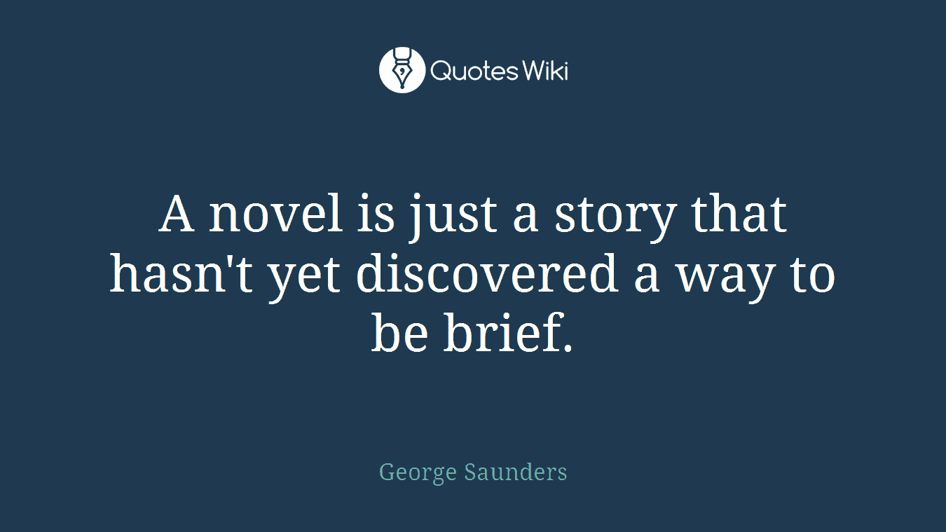 A novel is just a story that hasn't yet discovered a way to be brief.