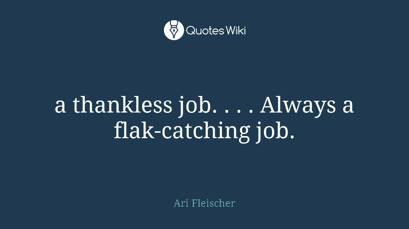 a thankless job. . . . Always a flak-catching j...