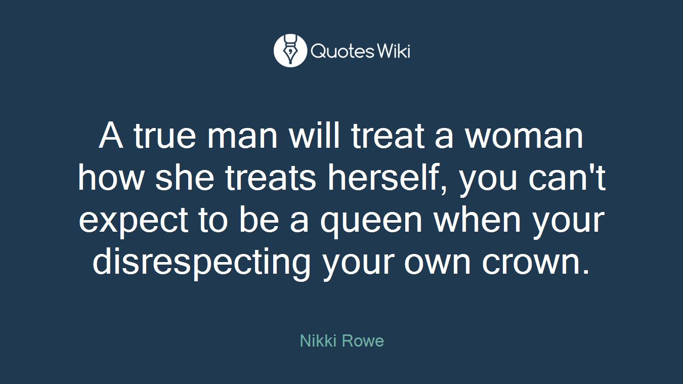 A True Man Will Treat A Woman How She Treats He