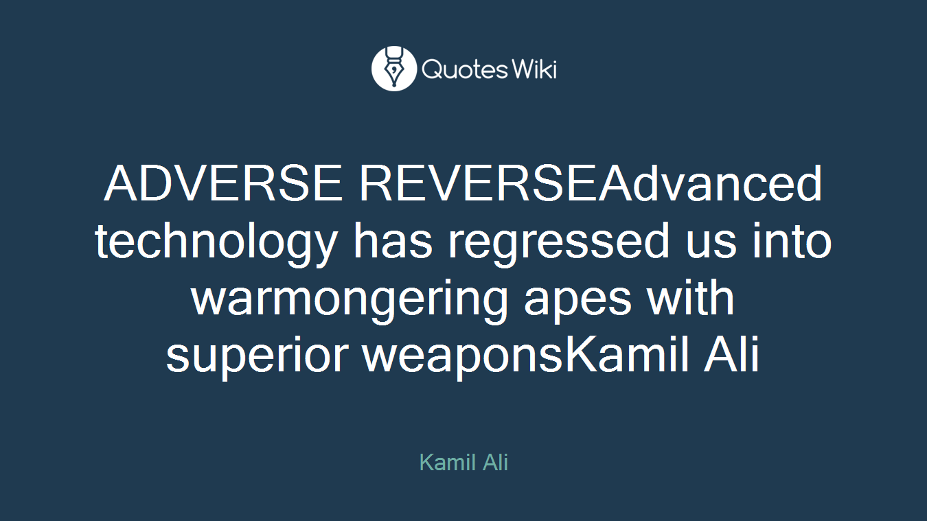 ADVERSE REVERSEAdvanced technology has regressed us into warmongering apes with superior weaponsKamil Ali