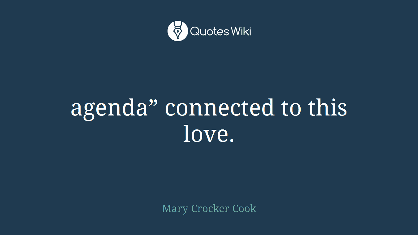 """agenda"""" connected to this love."""
