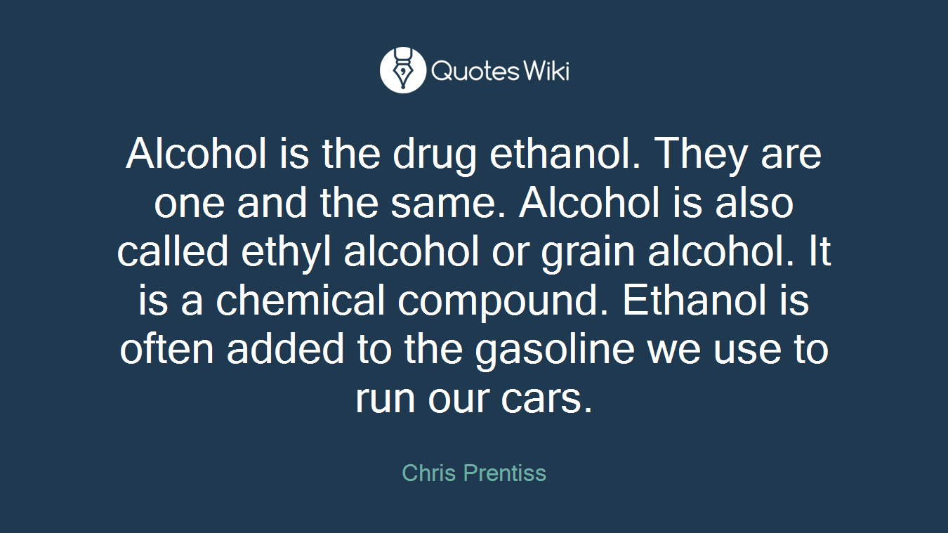 Alcohol is the drug ethanol. They are one and the same. Alcohol is also called ethyl alcohol or grain alcohol. It is a chemical compound. Ethanol is often added to the gasoline we use to run our cars.