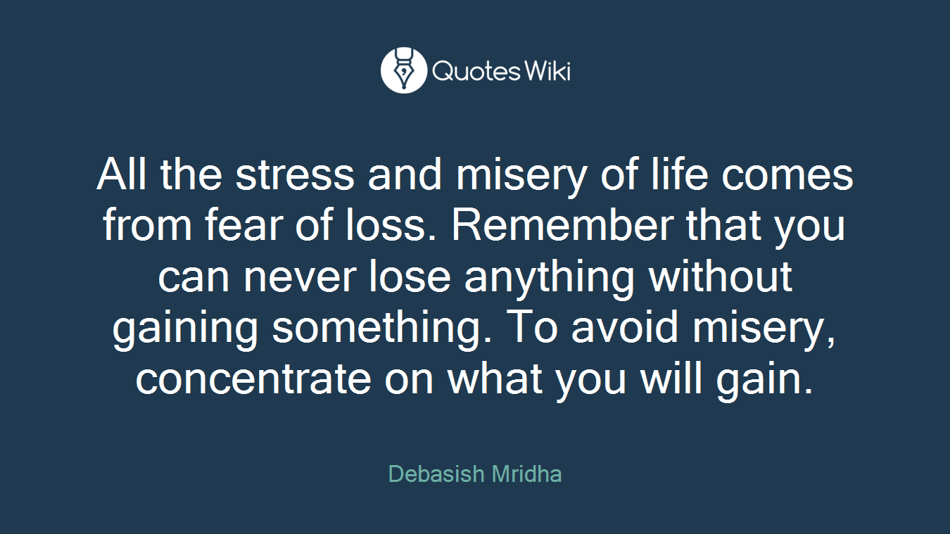 Life Stress Quotes All The Stress And Misery Of Life Comes From Fe.