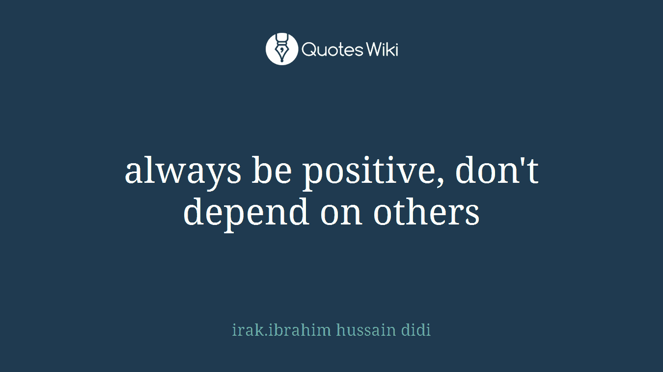 Always Be Positive Dont Depend On Others
