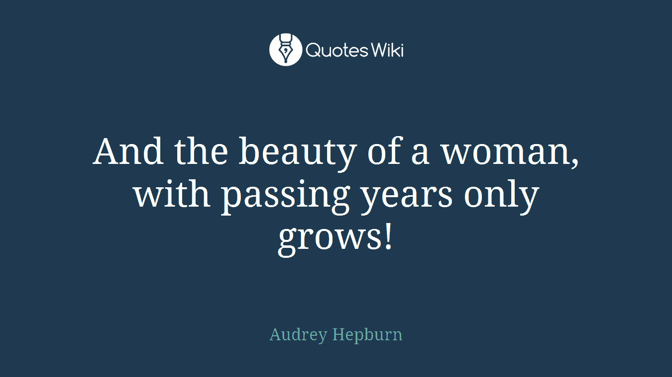 And the beauty of a woman, with passing years only grows!