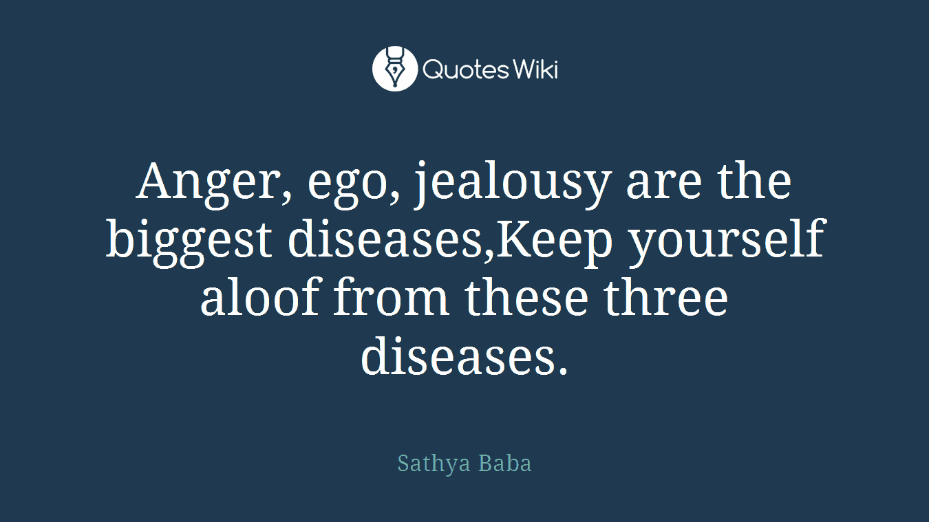 anger ego jealousy are the biggest diseases k