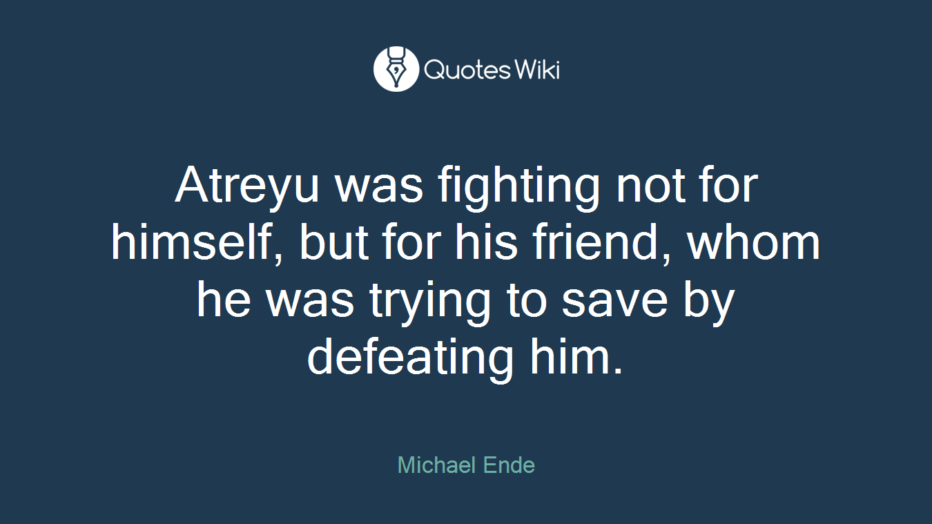 Quotes About Fighting For Friendship Atreyu Was Fighting Not For Himself But For Hi.