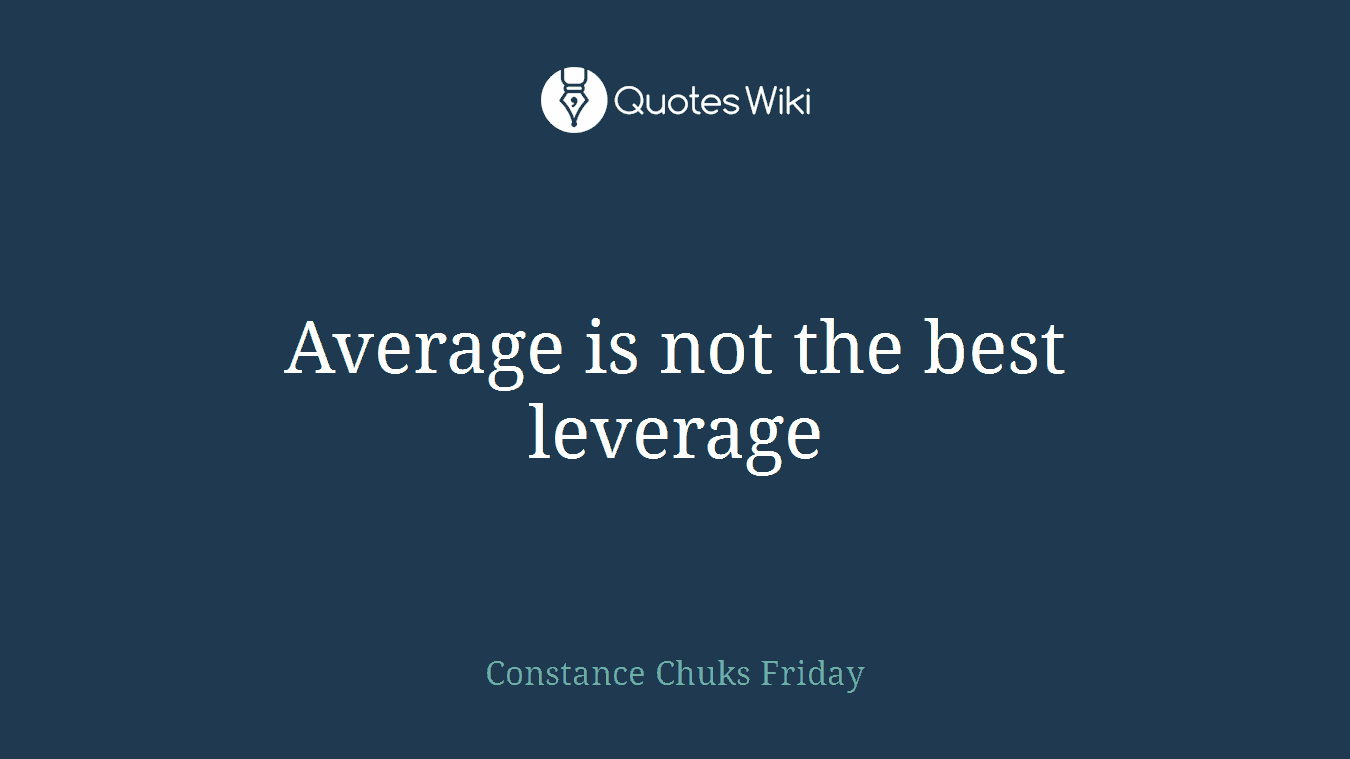 Average is not the best leverage