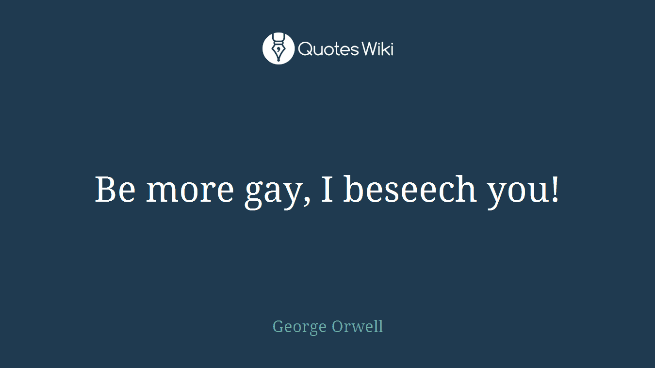 Be more gay, I beseech you!
