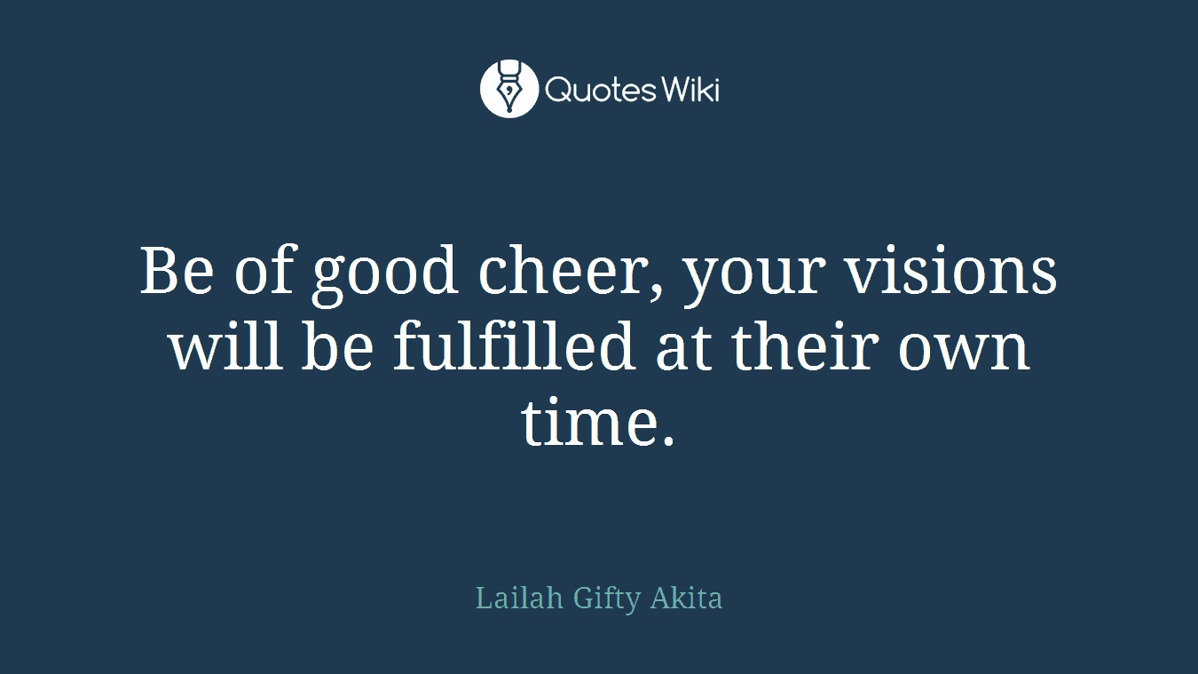 Be Of Good Cheer Your Visions Will Be Fulfille Quoteswiki