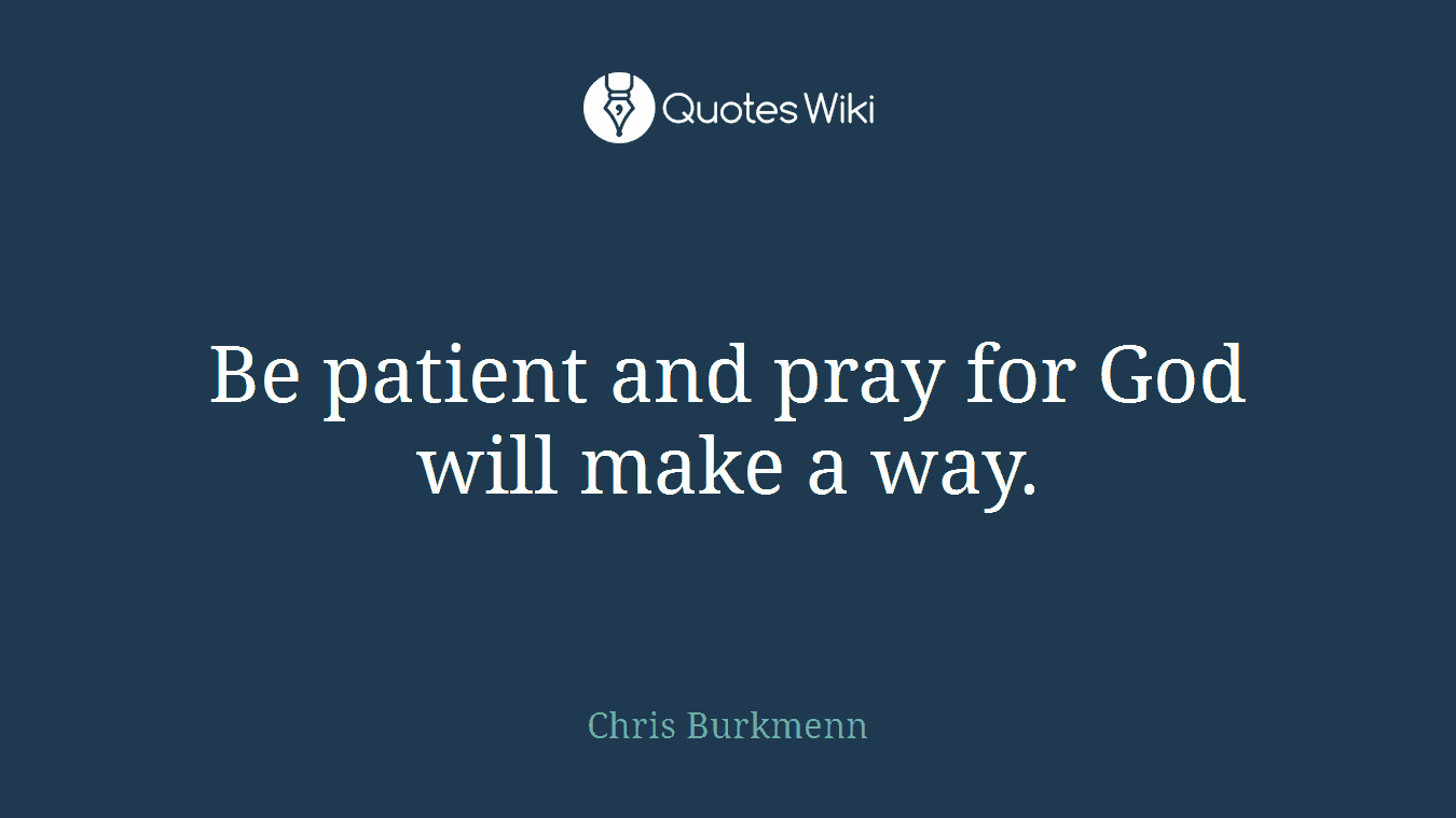 Be Patient And Pray For God Will Make A Way