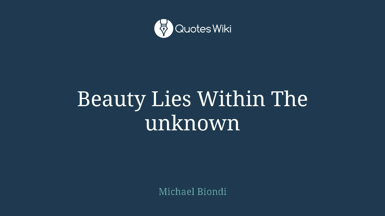 Beauty Lies Within The Unknown