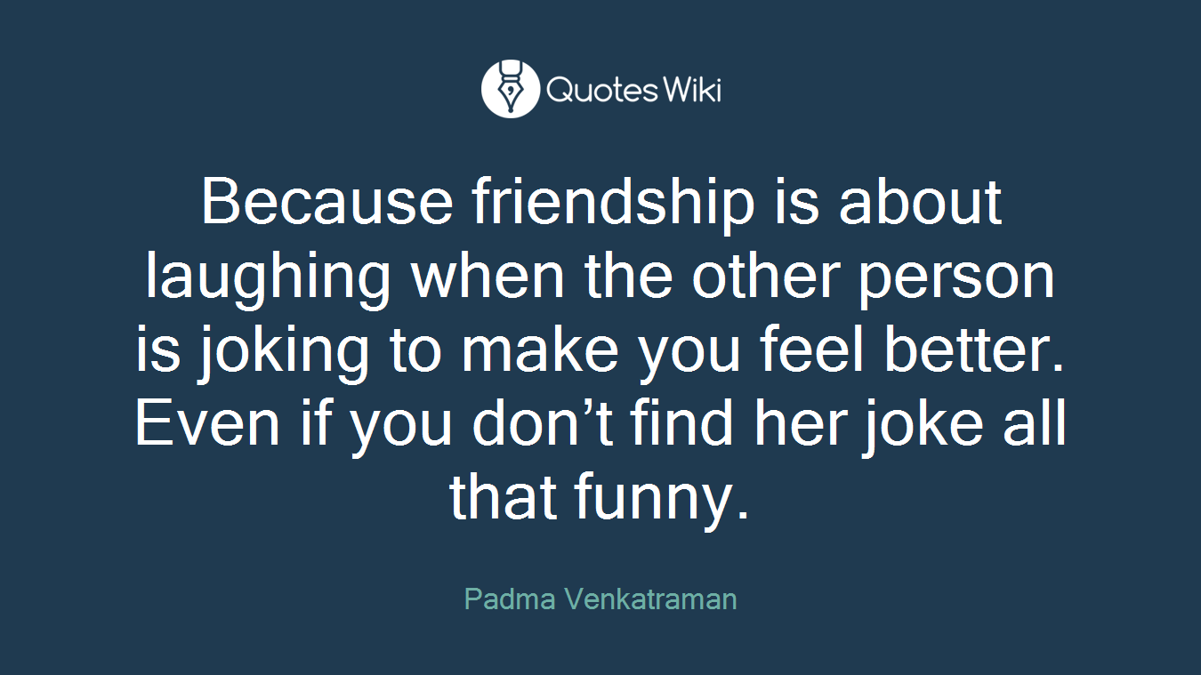 Because Friendship Is About Laughing When The O Quoteswiki