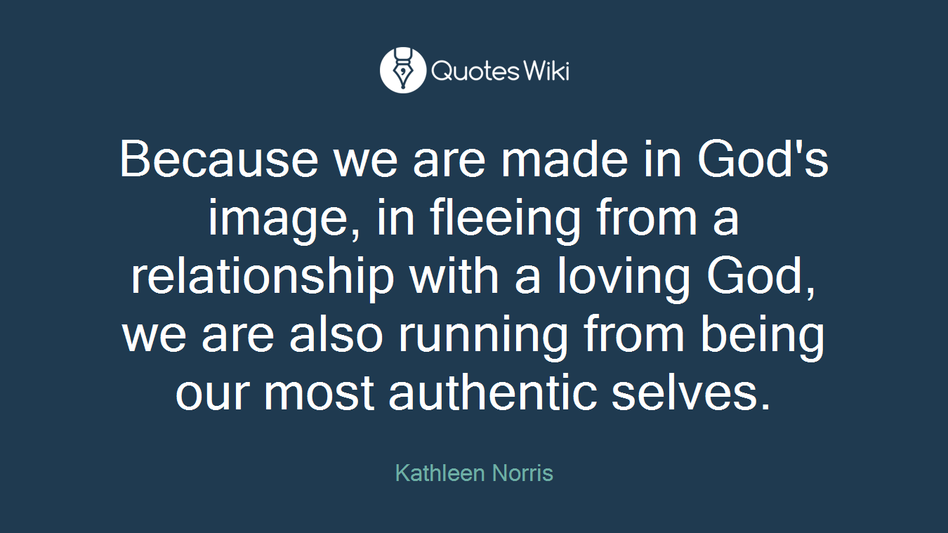 Because we are made in God's image, in fleeing from a relationship with a loving God, we are also running from being our most authentic selves.
