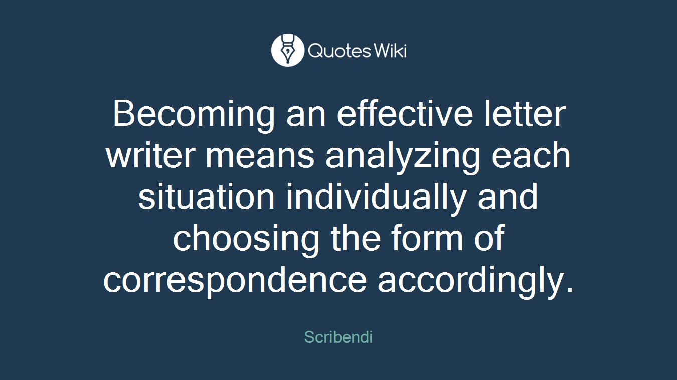 Becoming an effective letter writer means analyzing each situation individually and choosing the form of correspondence accordingly.
