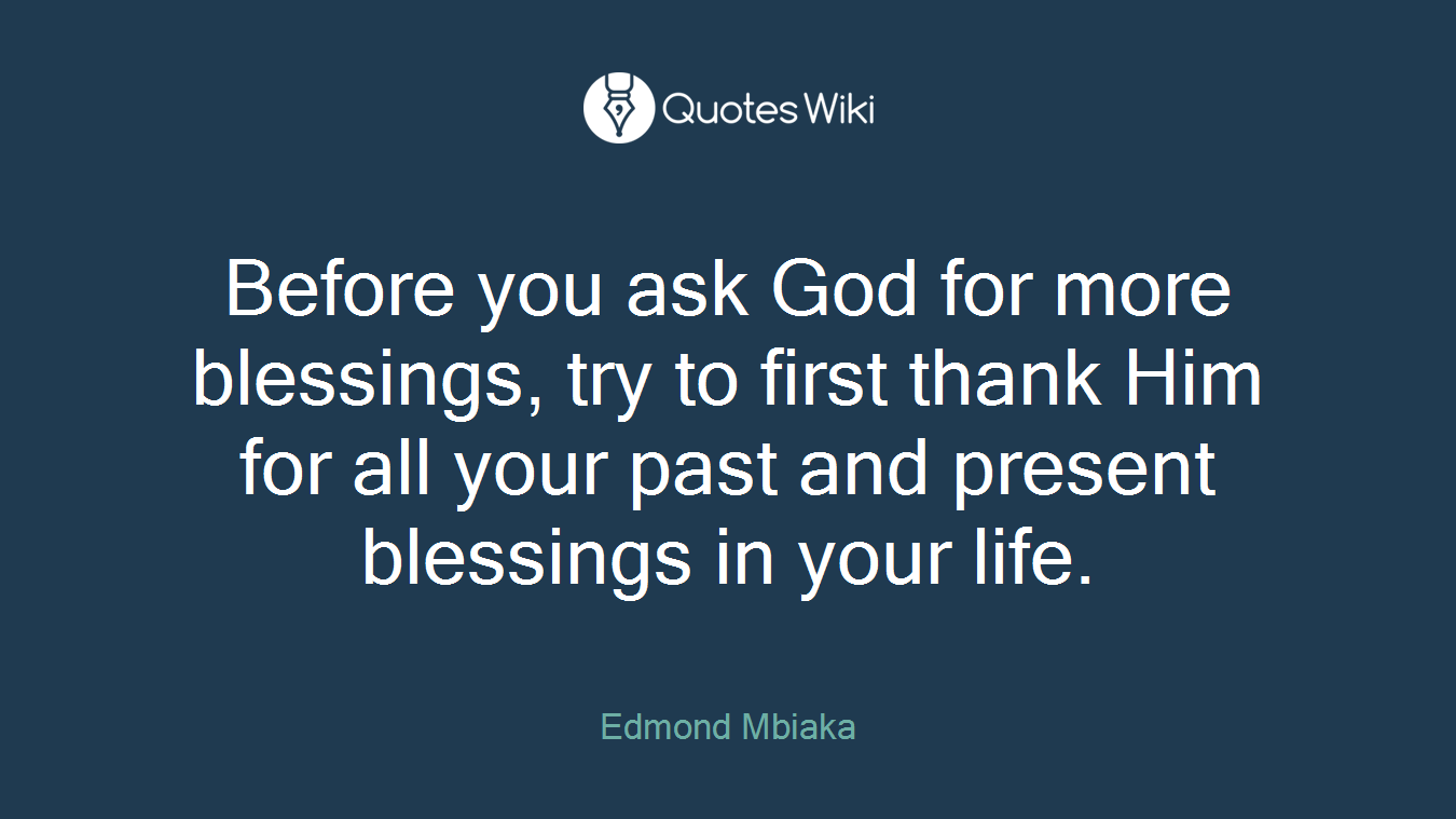 Before You Ask God For More Blessings Try To F