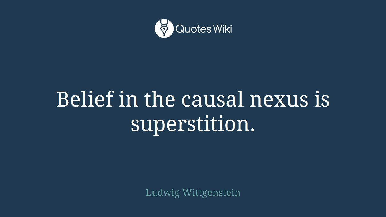 Belief in the causal nexus is superstition.