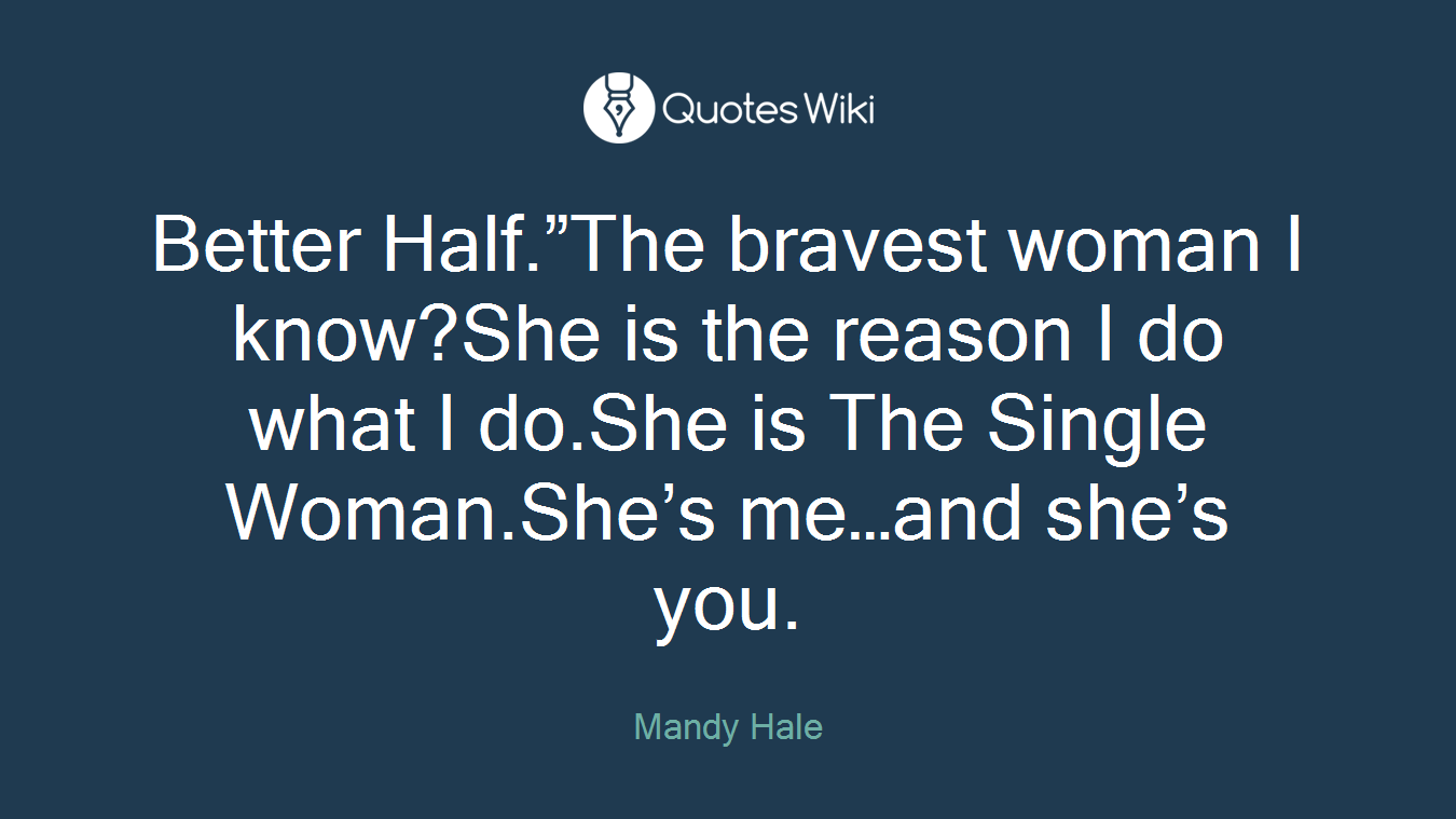 "Better Half.""The bravest woman I know?She is th..."