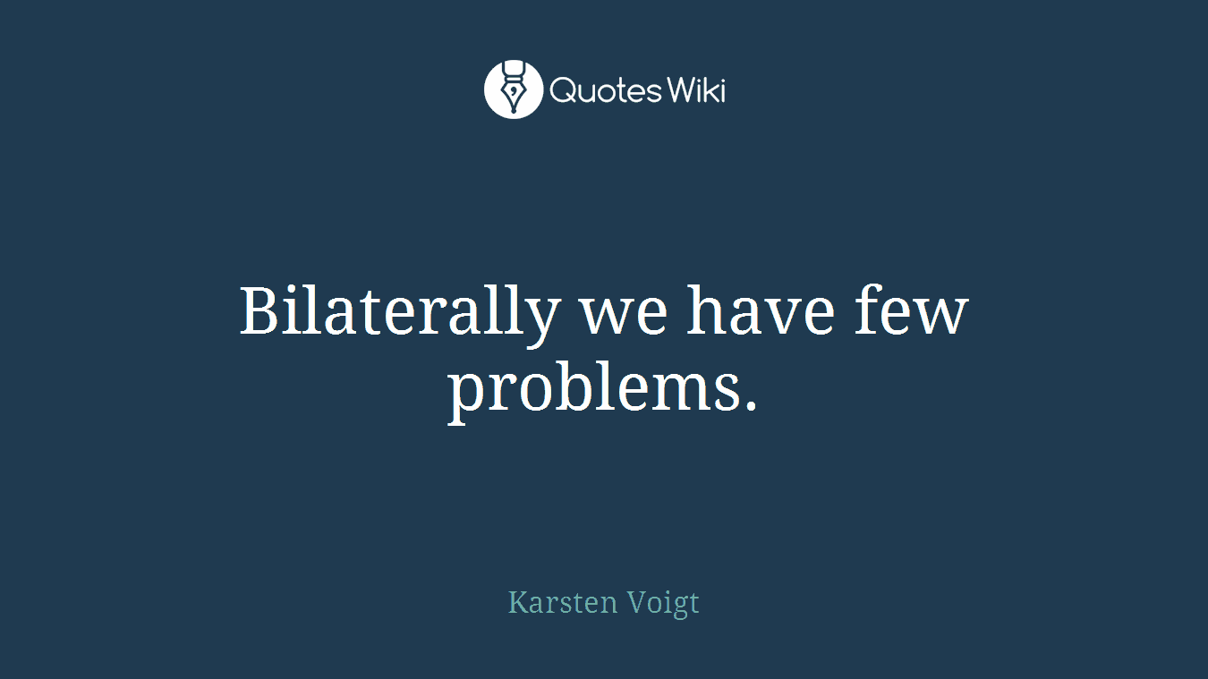 Bilaterally we have few problems.