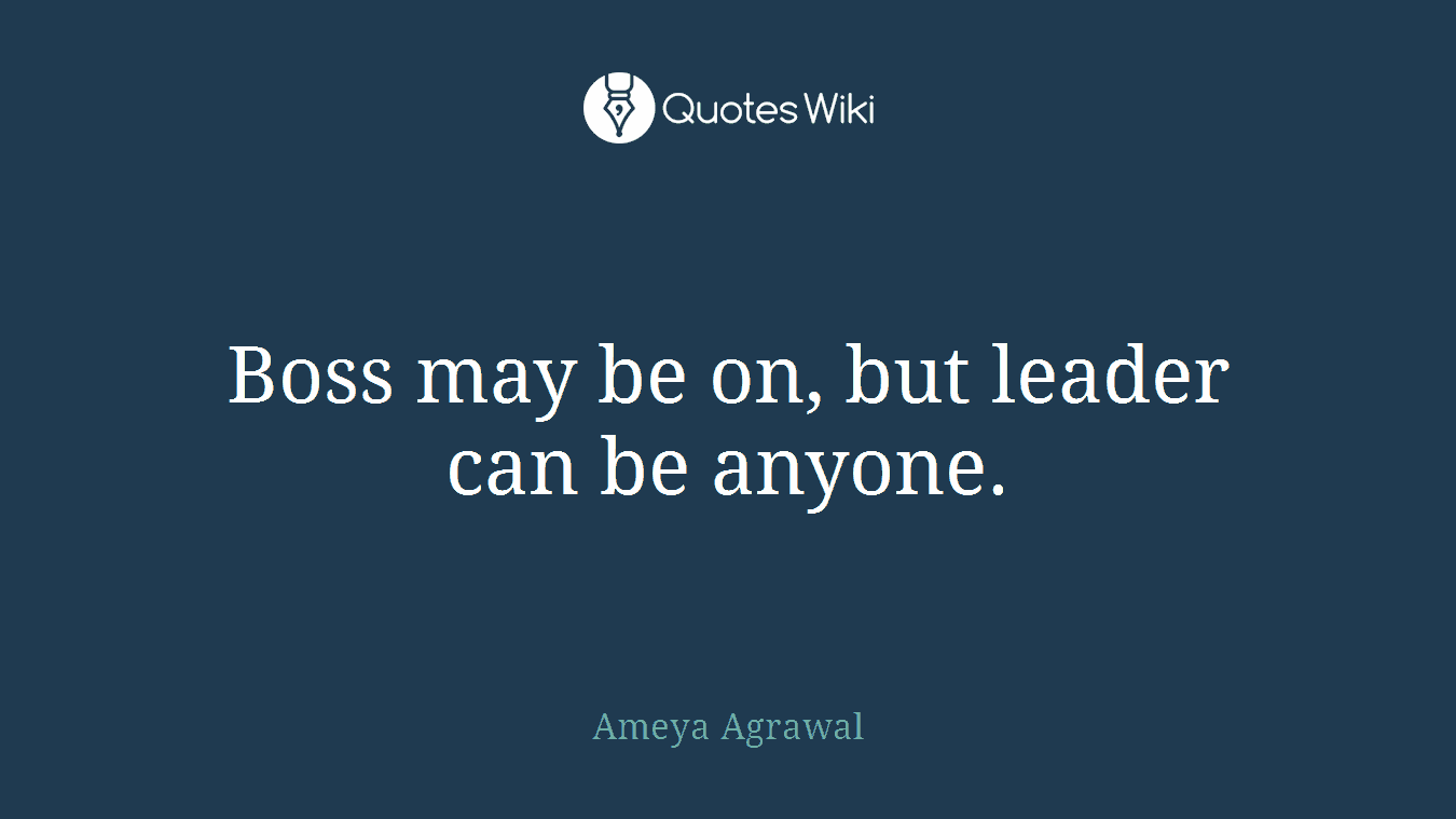Boss may be on, but leader can be anyone.
