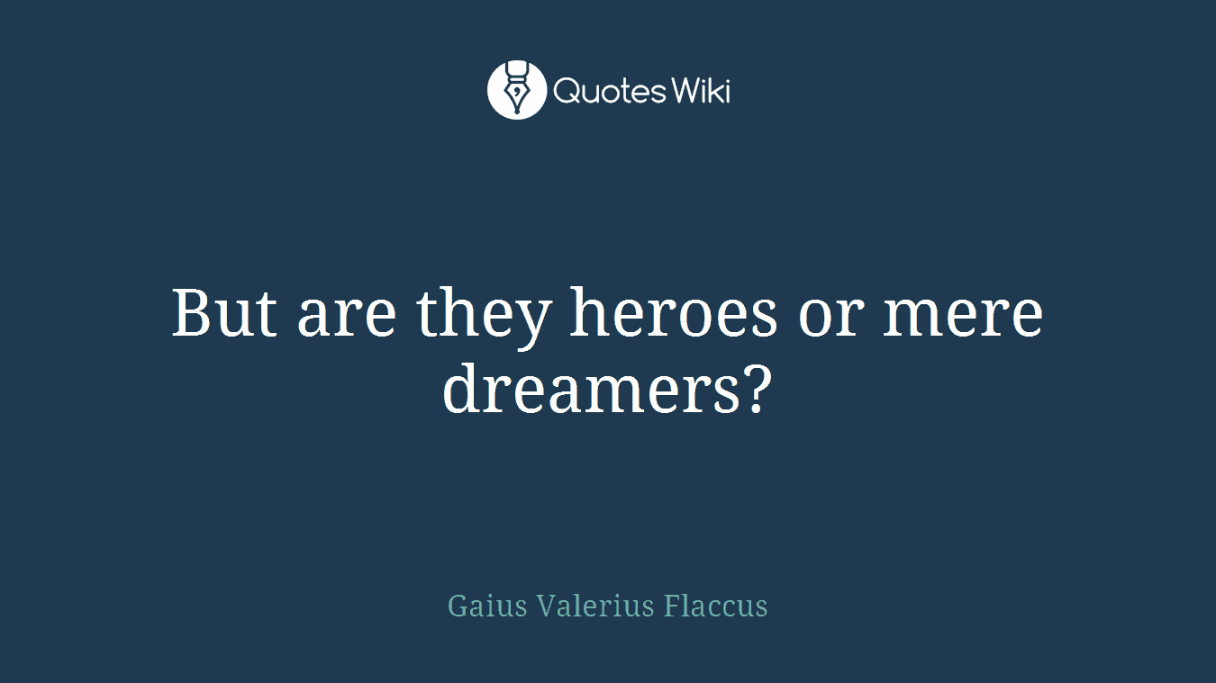 But are they heroes or mere dreamers?