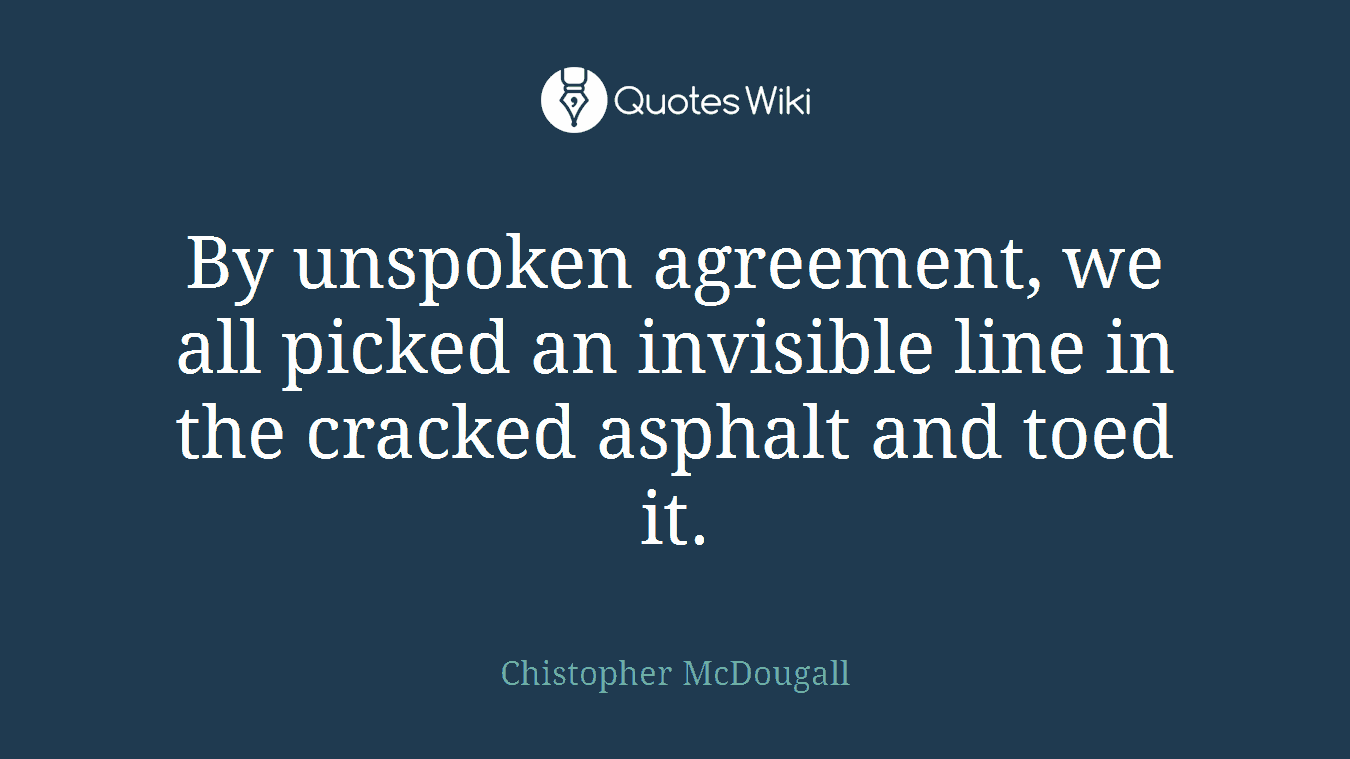 By unspoken agreement, we all picked an invisible line in the cracked asphalt and toed it.