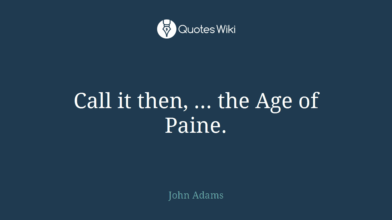 Call it then, ... the Age of Paine.