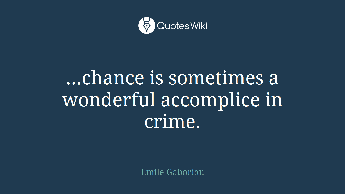 ...chance is sometimes a wonderful accomplice in crime.