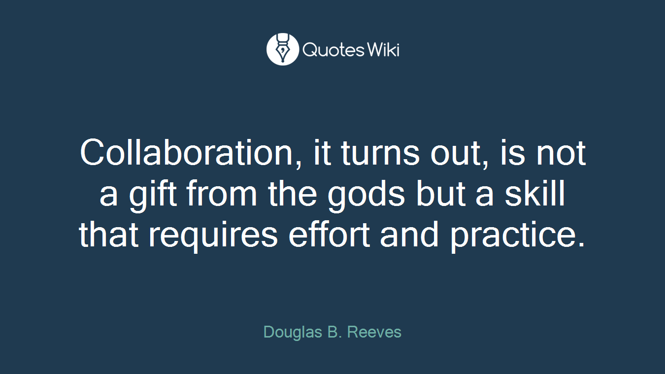 Collaboration, it turns out, is not a gift from the gods but a skill that requires effort and practice.