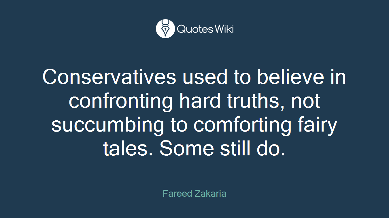 Conservatives used to believe in confronting hard truths, not succumbing to comforting fairy tales. Some still do.