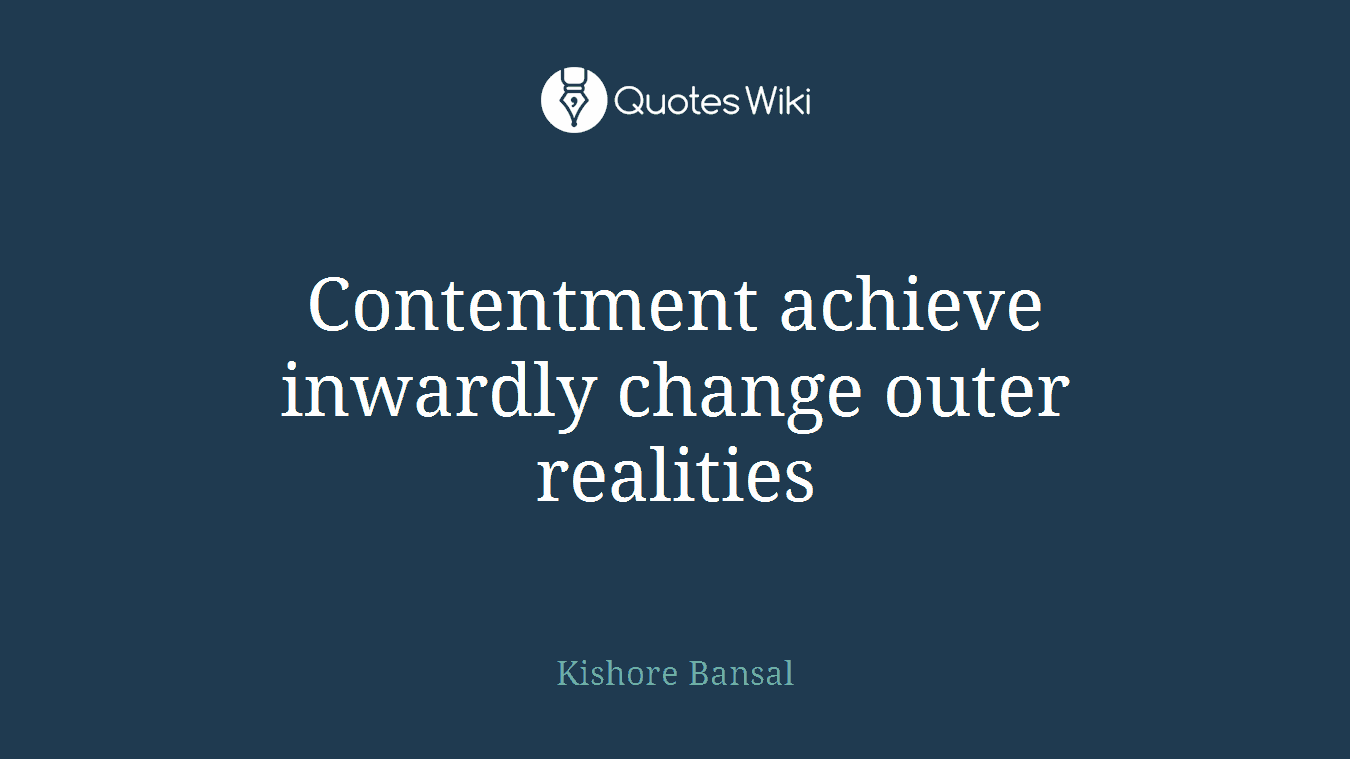 Contentment achieve inwardly change outer realities