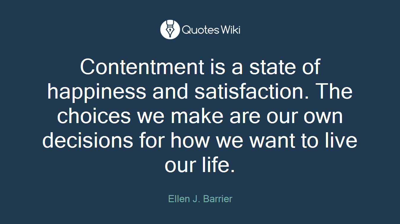 Contentment Is A State Of Happiness And Satisfa Quoteswiki