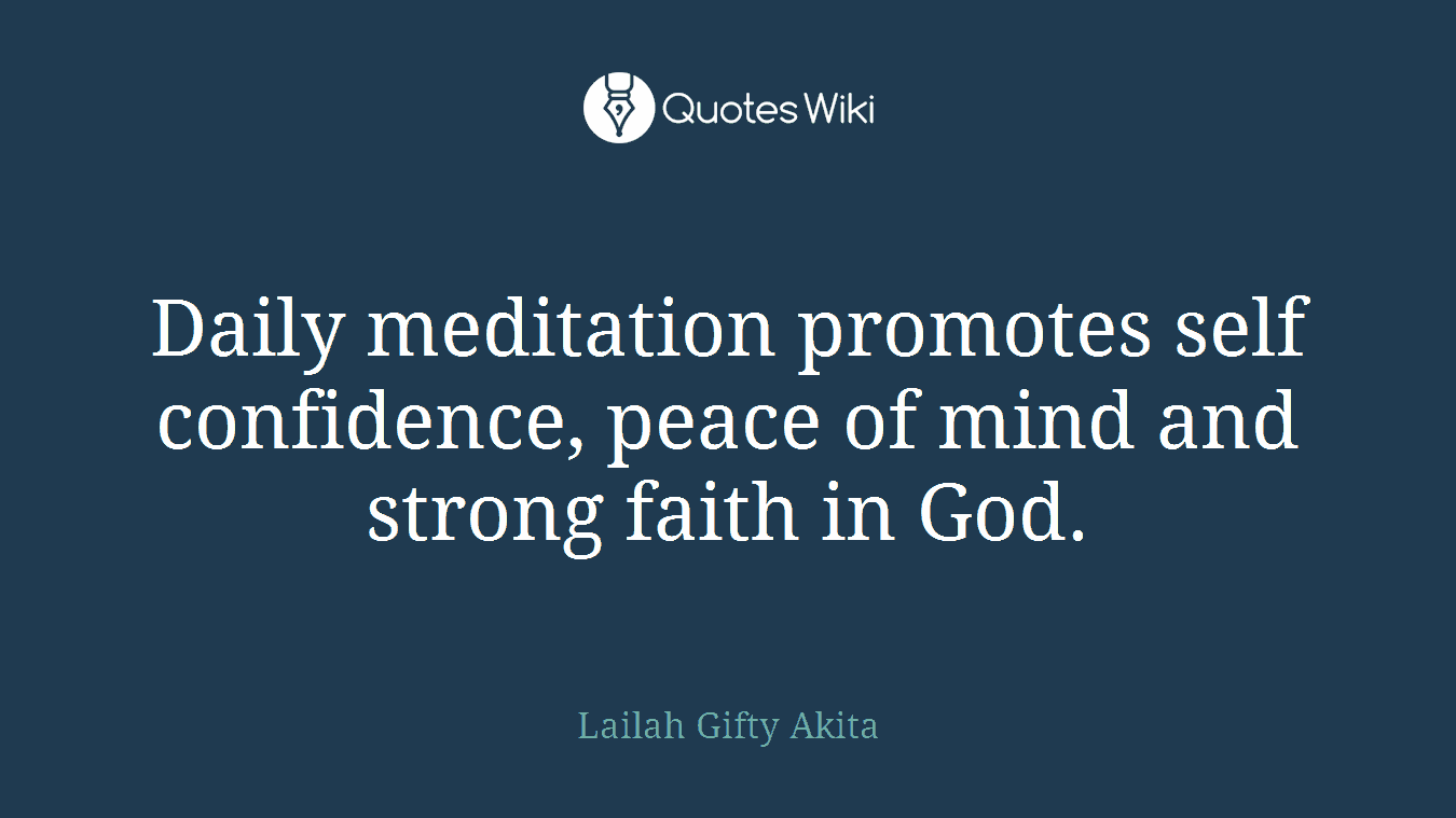 Daily meditation promotes self confidence, peace of mind and strong faith in God.