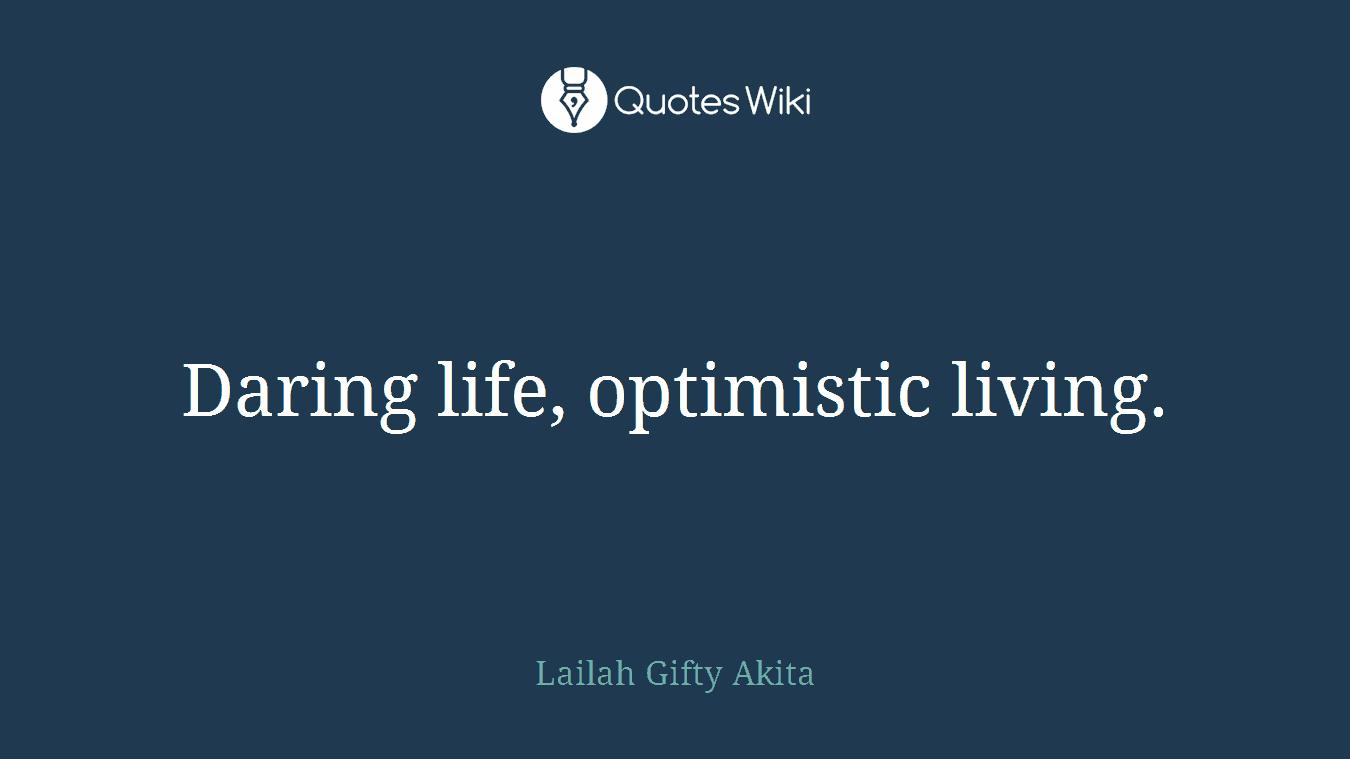 Daring life, optimistic living.