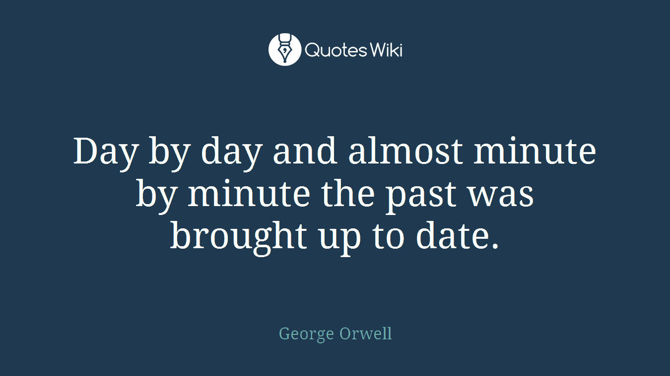 Day by day and almost minute by minute the past was brought up to date.