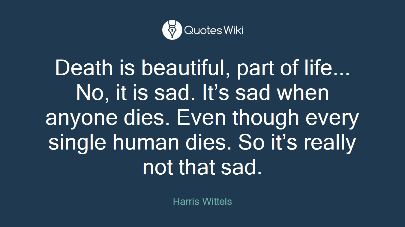 Death Is Beautiful Part Of Life No It Is S