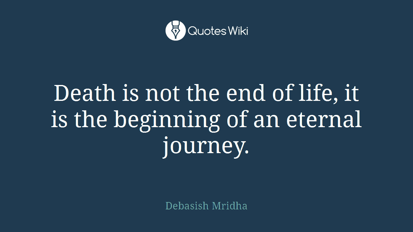 Quotes For End Of Life Death Is Not The End Of Life It Is The Beginni.