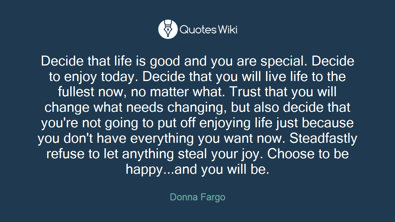 Decide That Life Is Good And You Are Special D Quotes Wiki