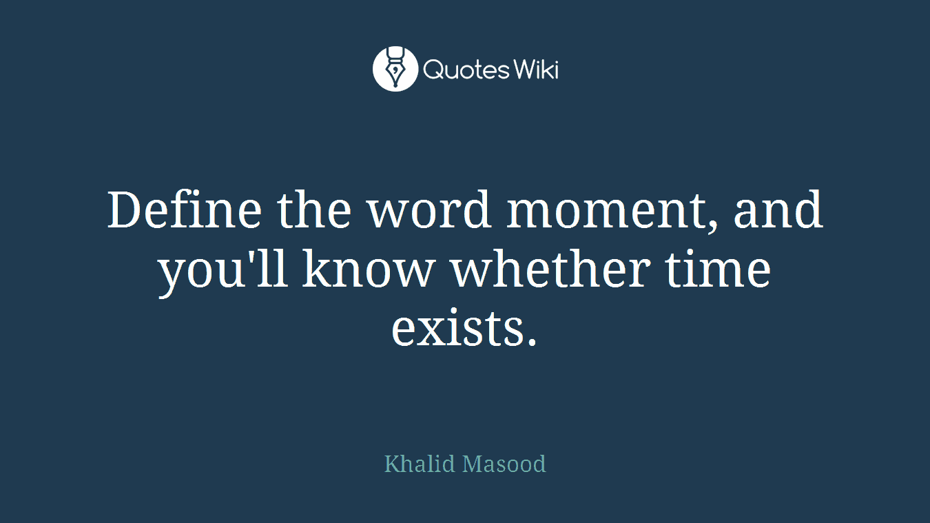 Define the word moment, and you'll know whether time exists.