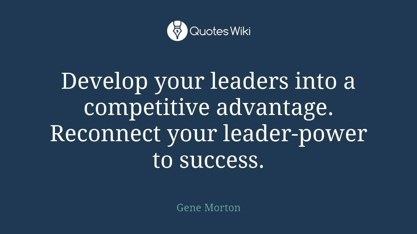 Develop your leaders into a competitive advantage. Reconnect your leader-power to success.