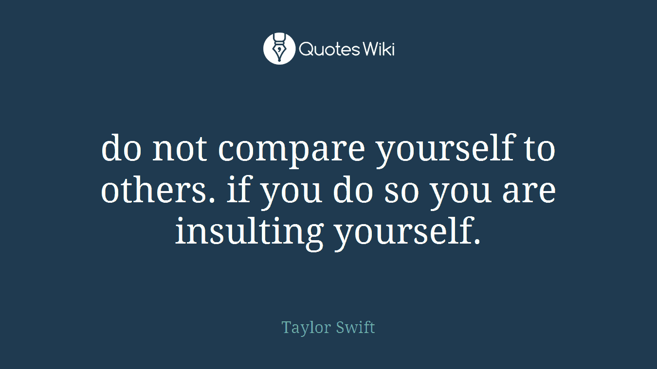 Do Not Compare Yourself To Others If You Do So Quoteswiki